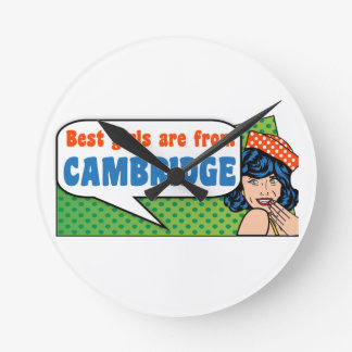 Best girls are from Cambridge Round Clock