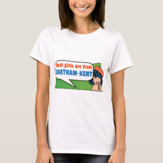 Best girls are from Chatham-Kent T-Shirt