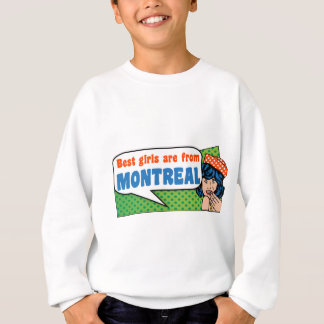 Best girls are from Montreal Sweatshirt