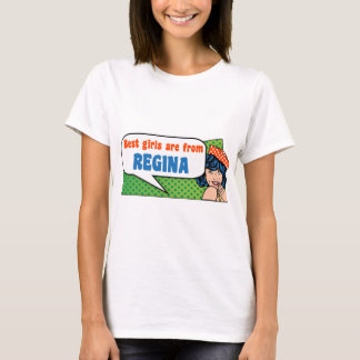 Best girls are from Regina T-Shirt