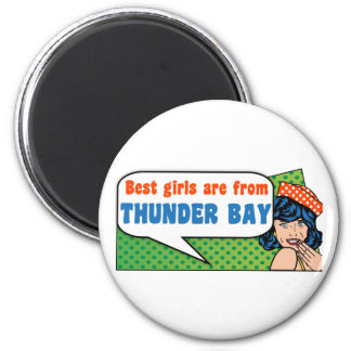 Best girls are from Thunder Bay 2 Inch Round Magnet