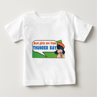 Best girls are from Thunder Bay Baby T-Shirt