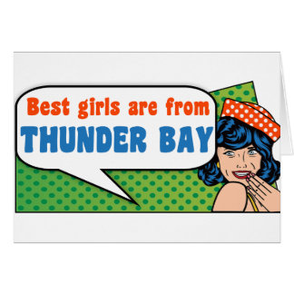 Best girls are from Thunder Bay Card