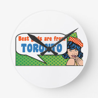 Best girls are from Toronto Round Clock