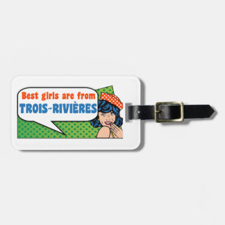 Best girls are from Trois-Rivières Luggage Tag