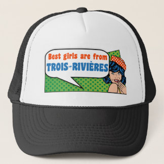 Best girls are from Trois-Rivières Trucker Hat