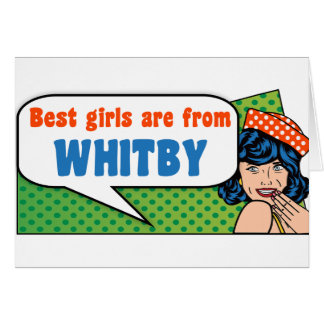Best girls are from Whitby Card