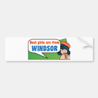 Best girls are from Windsor Bumper Sticker
