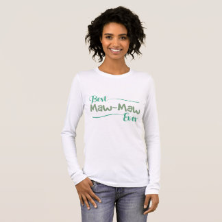 Best green maw-maw ever for grandmother long sleeve T-Shirt