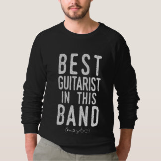 Best Guitarist (maybe) (wht) Sweatshirt