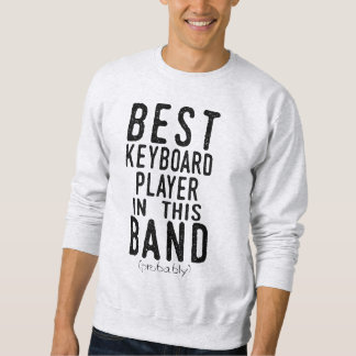 Best Keyboard Player (probably) (blk) Sweatshirt