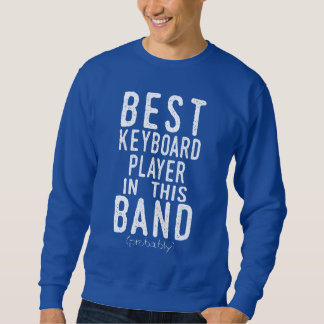 Best Keyboard Player (probably) (wht) Sweatshirt