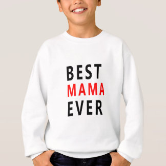 Best Mama Ever(3) Sweatshirt