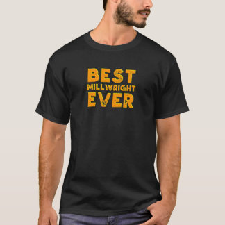Best millwright ever T-Shirt