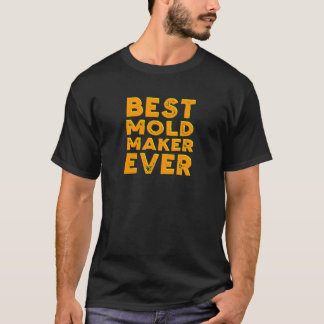 Best mold maker ever T-Shirt