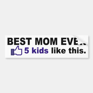 BEST MOM EVER, 5 kids like this Bumper Sticker