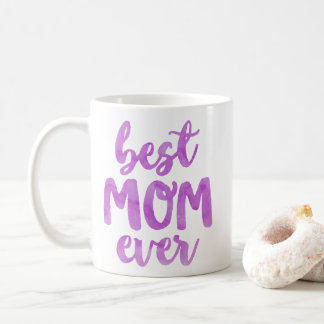 Best Mom Ever | Mother's Day Coffee Mug