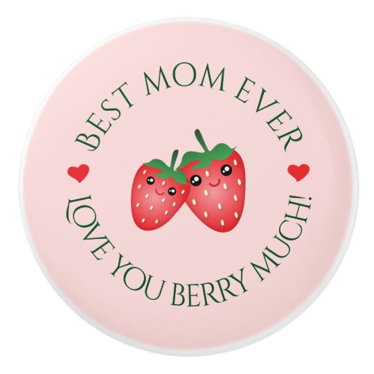 Best Mom Ever Mother's Day Love You Berry Much Ceramic Knob