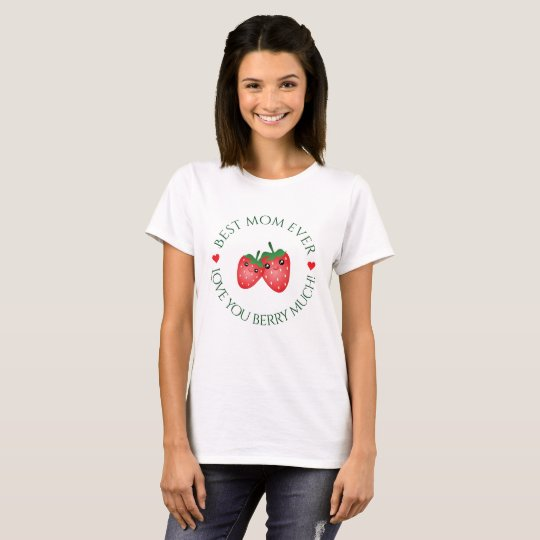 Best Mom Ever Mother's Day Love You Berry Much T-Shirt