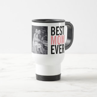Best Mom Ever Mother's Day Photo Travel Mug