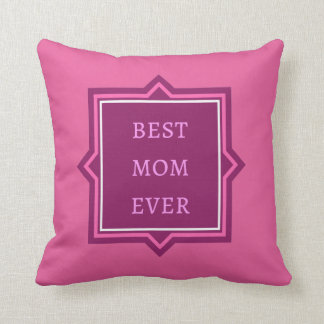 """""""Best Mom Ever"""" Quote Pink Gift Throw Pillow"""