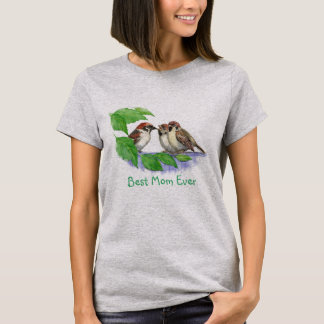 Best Mom Ever Quote Sparrow Cute Bird Family T-Shirt