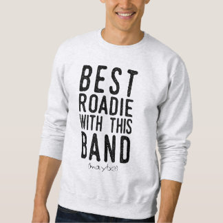 Best Roadie (maybe) (blk) Sweatshirt