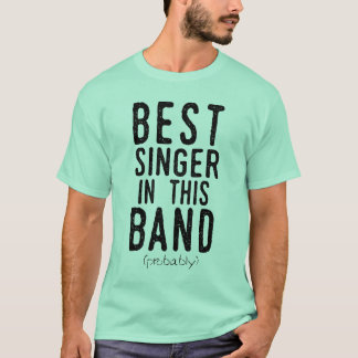 Best Singer (probably) (blk) T-Shirt