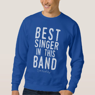 Best Singer (probably) (wht) Sweatshirt