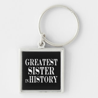 Best Sisters Greatest Sister in History Key Chains