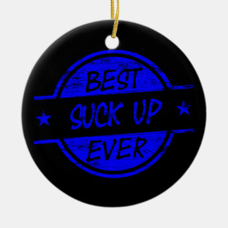 Best Suck Up Ever Blue Round Ceramic Ornament