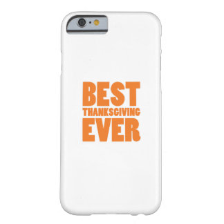 Best Thanksgiving Ever Gift Shirt Barely There iPhone 6 Case