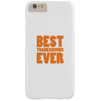 Best Thanksgiving Ever Gift Shirt Barely There iPhone 6 Plus Case