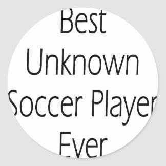 Best Unknown Soccer Player Ever Classic Round Sticker