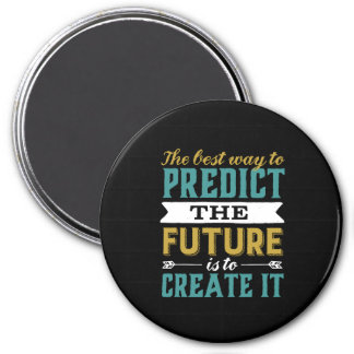 Best Way To Predict Future Is To Create It Magnet