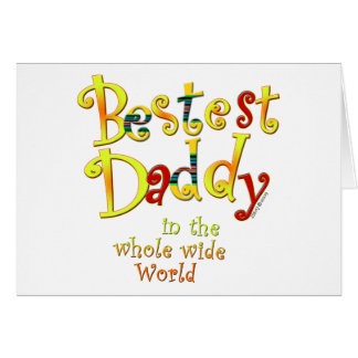 Bestest Daddy in the whole wide World Card