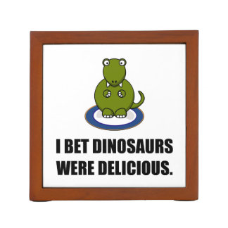 Bet Dinosaurs Were Delicious Desk Organizer