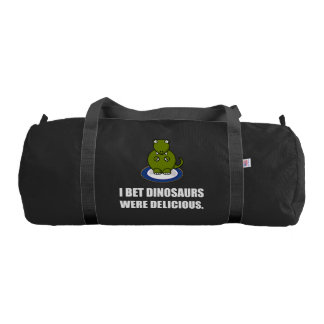 Bet Dinosaurs Were Delicious Gym Bag