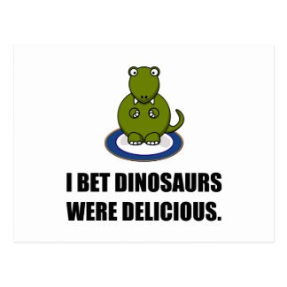 Bet Dinosaurs Were Delicious Postcard