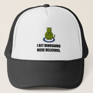 Bet Dinosaurs Were Delicious Trucker Hat
