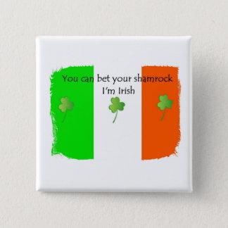 Bet your Shamrock I'm IRISH Button