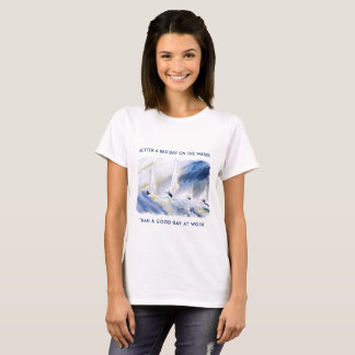 Better A Bad Day On The Water T-Shirt
