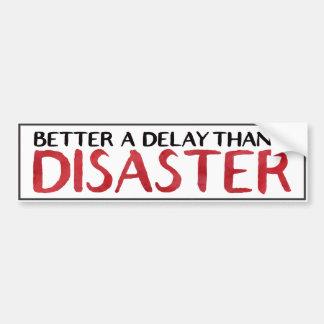 Better a Delay Than a Disaster Bumper Sticker
