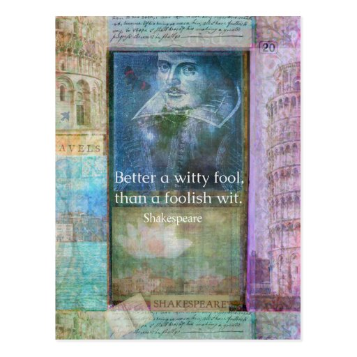 Better a witty fool, than a foolish wit. QUOTE Post Card
