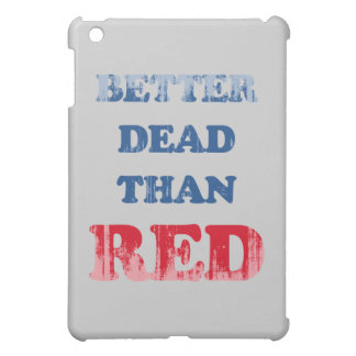 Better dead than Red (3) Faded.png Case For The iPad Mini