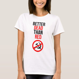 Better Dead than Red T-Shirt