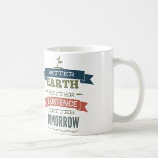 Better Earth Better Existence Better Tomorrow Coffee Mug