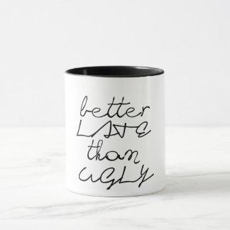 better late than ugly funny coffee mug