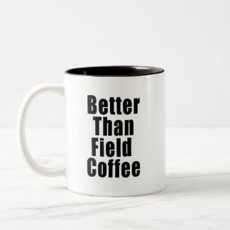 Better Than Field Coffee Mug