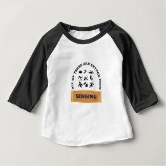 better then singing yeah baby T-Shirt